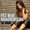 Thumbnail image for Preview: H3 Feat. Maddison – So Sorry (Pat Farrell Remix)