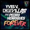 Thumbnail image for Yves V, Digital Lab & Pedro Henriques – Forever (Original Mix)
