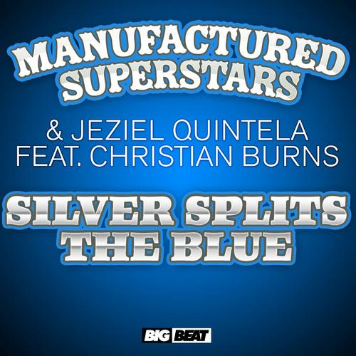 Manufactured Superstars & Jeziel Quintela feat. Christian Burns - Silver Splits The Blue