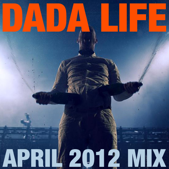Dada Life - April 2012 Mix (Download + Tracklisting)