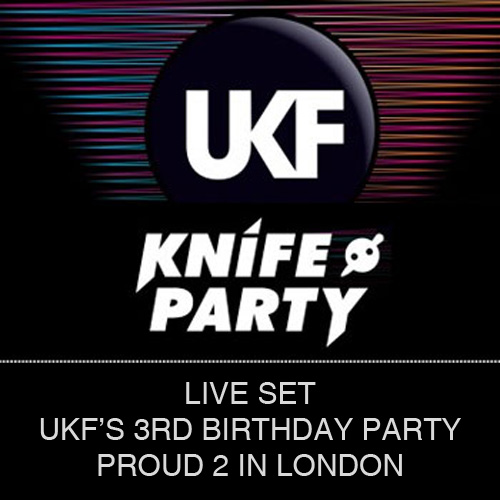 Knife Party UKF 3rd Birthday Live Stream + Download