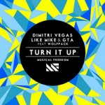 Dimitri Vegas & Like Mike and GTA feat. Wolfpack – Turn It Up (Original Mix)