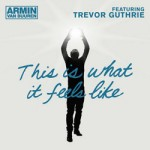 Armin van Buuren feat. Trevor Guthrie – This Is What It Feels Like (W&W Remix)